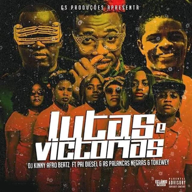 DJ Kinny Afro Beatz Feat. Pai Diesel, As Palancas Negras, Tokewey - Lutas  Victorias
