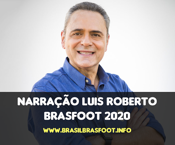 Narração Luís Roberto para Brasfoot 2020