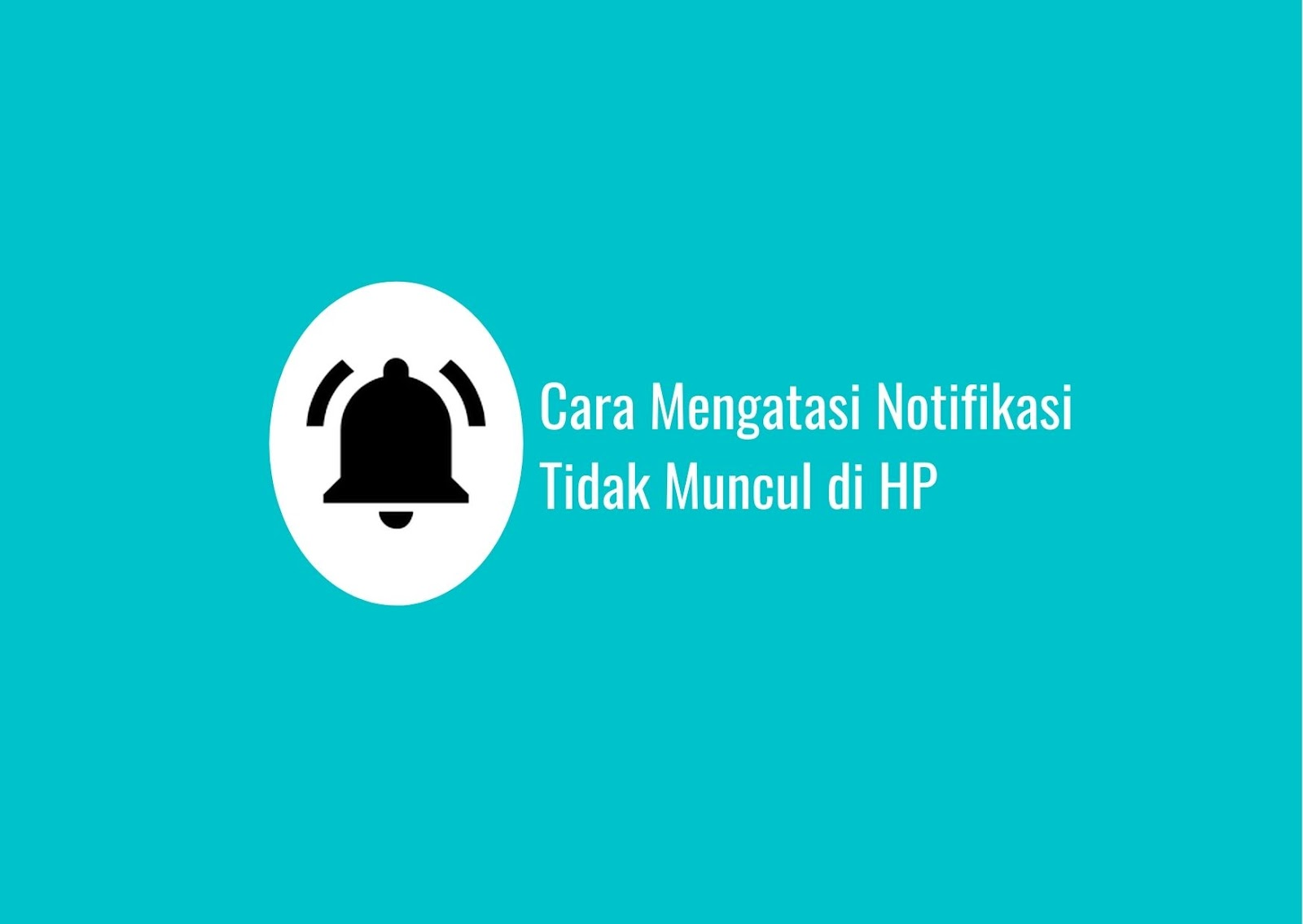 Cara Mengatasi Notifikasi Tidak Muncul di HP