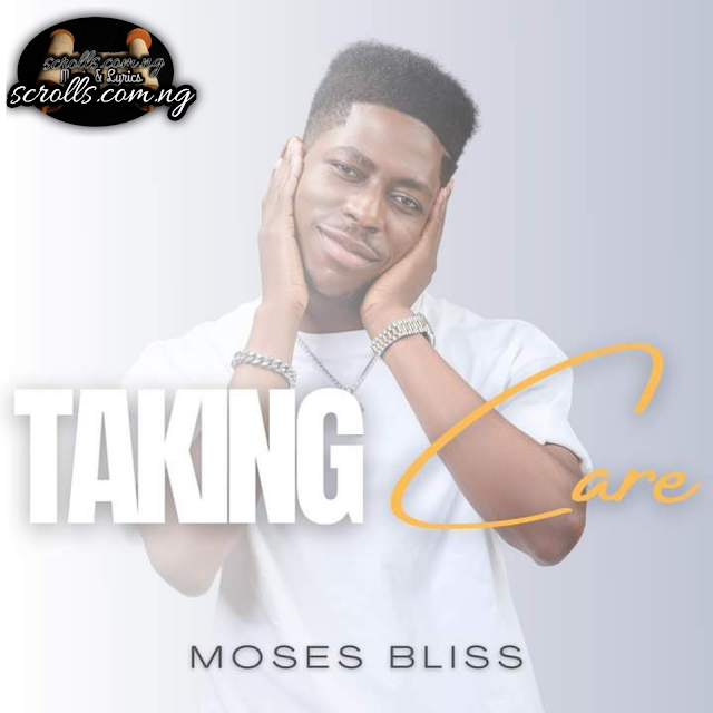Taking Care By Moses Bliss Mp3 Download, Video and Lyrics