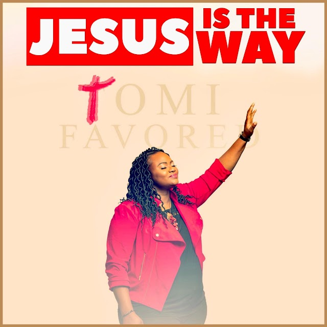 Tomi Favored Offers Up Soul Stirring Single - 'Jesus is the Way' || @tomifavored