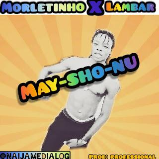 May Sho Nu%2B %2BMorletinho%2Bft%2BLambar