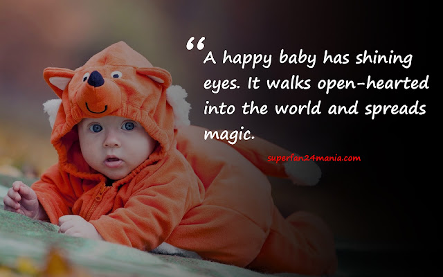 A happy baby has shining eyes. It walks open-hearted into the world and spreads magic.