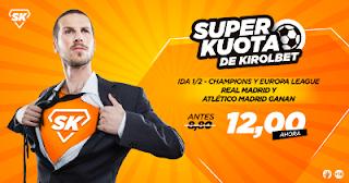 Kirolbet superkuota Real Madrid y Atletico ganan ida semis europa 25 abril
