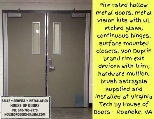 Fire rated hollow metal doors, metal vision kits with UL etched glass, continuous hinges, surface mounted closers, Von Duprin brand rim exit devices with trim, hardware mullion, brush astragals supplied and installed at Virginia Tech by House of Doors - Roanoke, VA