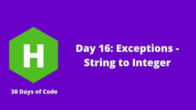HackerRank Day 16: Exceptions - String to Integer problem solution