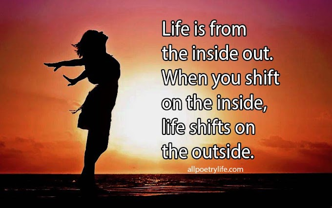 Life is from the inside out. | English poetry on life poems sad quotes