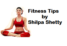 Fitness Tips by Shilpa Shetty