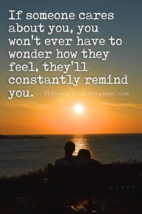 Cute Valentines Day Quotes, If someone cares about you, you won't ever have to wonder how they feel, they'll constantly remind you.