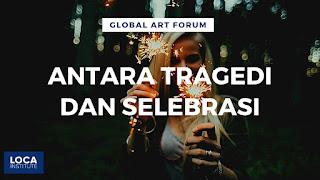 forum seni antara tragedi dan selebrasi