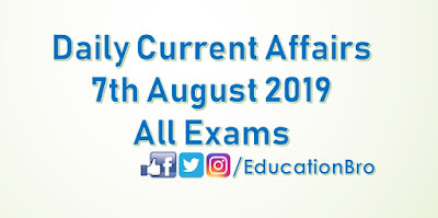 Daily Current Affairs 7th August 2019 For All Government Examinations