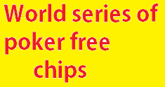 World series of poker free chips, world series of poker game free chips, free chips for world series of poker