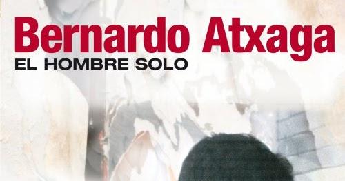 """ATXAGA, Bernardo """"El hombre solo"""""""