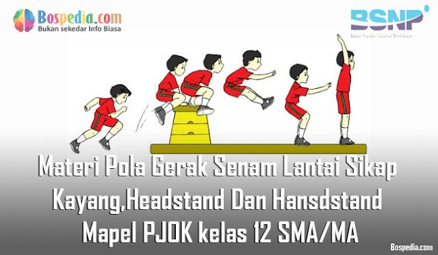 Materi Pola Gerak Senam Lantai Sikap Kayang, Headstand Dan Hansdstand Mapel PJOK kelas 12 SMA/MA