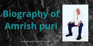 Amrish puri biography,Amrish puri,Amrish puri bio,journey of amrish puri
