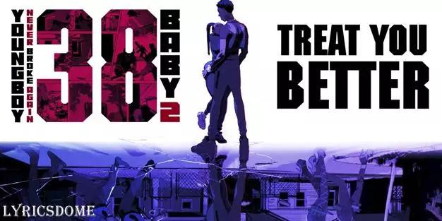 Treat You Better Lyrics - YoungBoy