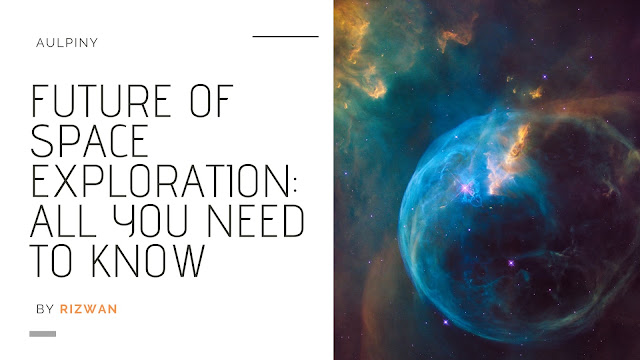 Future of Space Exploration: All You Need To Know