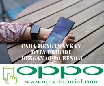 Cara Mengamankan Data Pribadi dengan OPPO Reno 4