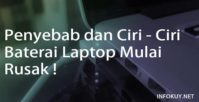 Penyebab dan Ciri - Ciri Baterai Laptop Mulai Rusak