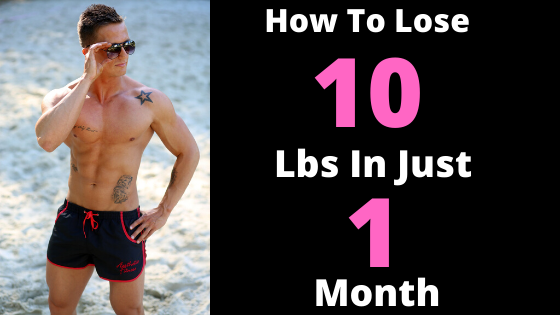 How to Lose 10 Lbs in Just 1 Month