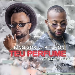 KinG Goxi x Pitchon - Teu Perfume (Prod. Deep Sign)
