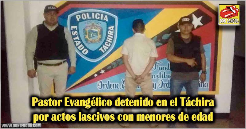 Pastor Evangélico detenido en el Táchira por actos lascivos con menores de edad