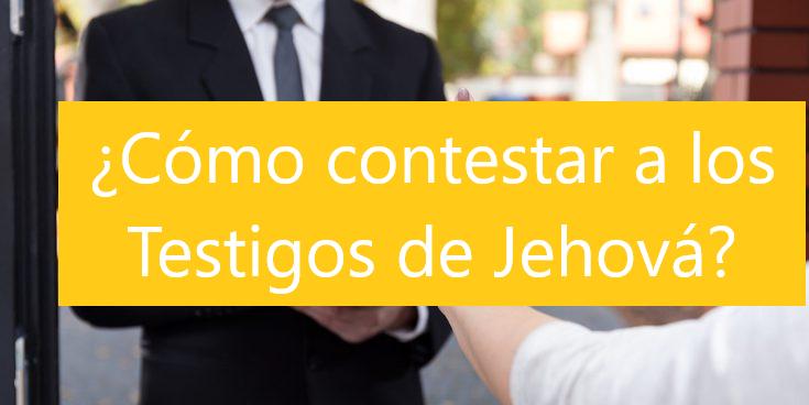 Preguntas que debes hacerle a tu amigo Testigo de Jehová