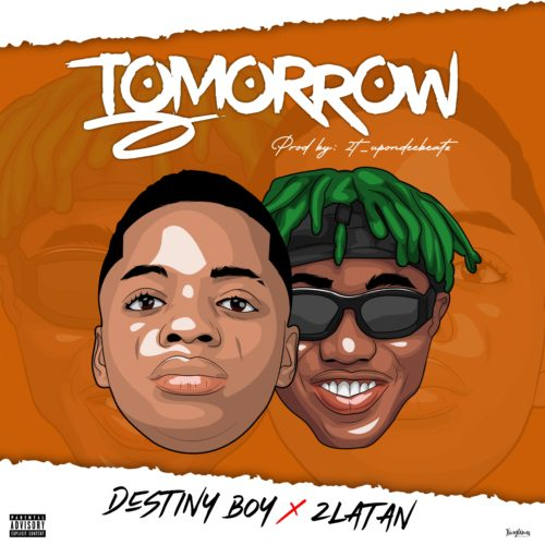 (Music) Destiny Boy ft. Zlatan - TOMORROW