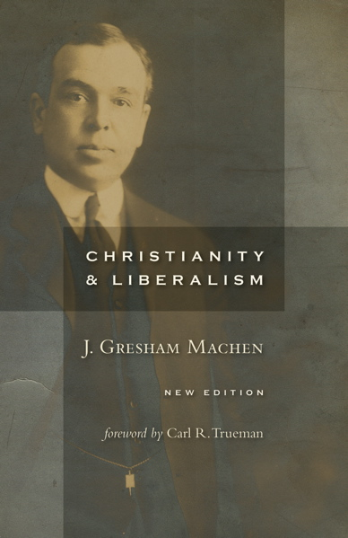 J. Gresham Machen-Christianity & Liberalism-
