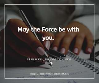 May the Force be with you. - STAR WARS, EPISODE IV: A NEW HOPE