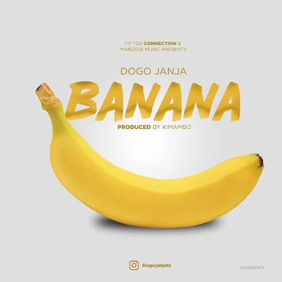 Audio : Dogo Janja - Banana : Download Mp3
