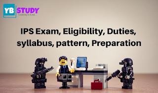 IPS Exam, Eligibility, Duties, syllabus, pattern, Preparation