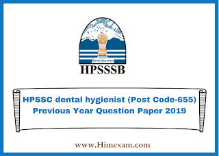HPSSC dental hygienist (Post Code-655) Previous Year  Question Paper 2019