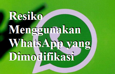Resiko Menggunakan WhatsApp yang Dimodifikasi