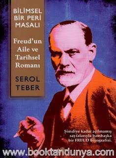 Serol Teber - Bilimsel Bir Peri Masalı: Freud'un Aile ve Tarihsel Romanı
