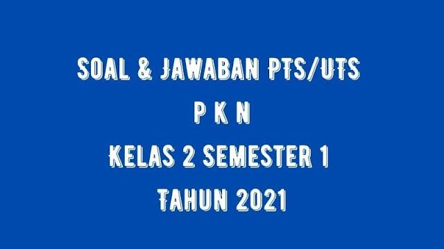 Soal & Jawaban PTS/UTS PKN Kelas 2 Semester 1 Tahun 2021