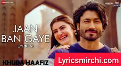 Jaan Ban Gaye Song Lyrics   Khuda Haafiz   Bollywood Movie Song 2020