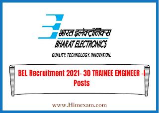 BEL Recruitment 2021- 30 TRAINEE ENGINEER –I Posts
