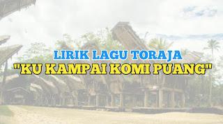 """Lirik Lagu Toraja """"Ku Kampai Komi Puang"""""""
