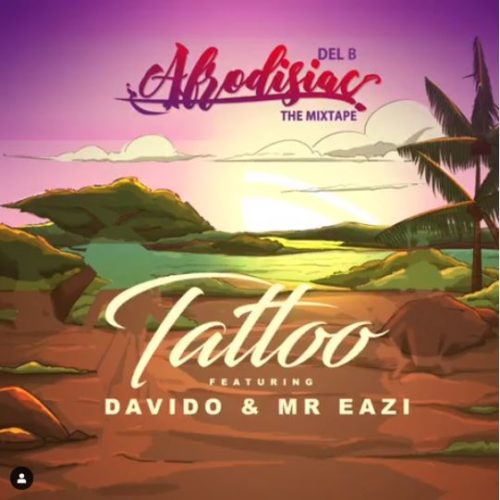 [Music] Del B – Tattoo ft. Davido x Mr Eazi | @iam_Davido , @mrEazi , @iaMdelB