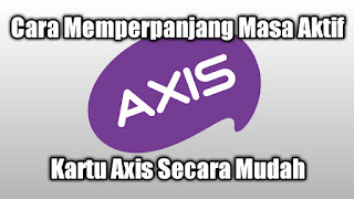 Cara Memperpanjang Masa Aktif Kartu Axis Secara Mudah