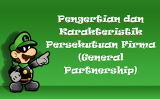 Pengertian dan Karakteristik Persekutuan Firma (General Partnership)