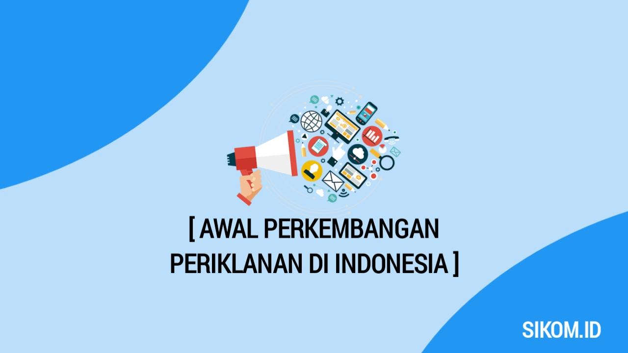 Awal Perkembangan Periklanan Di Indonesia