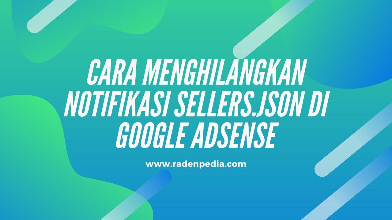 Cara Menghilangkan Notifikasi Sellers.json di Google Adsense - radenpedia.com