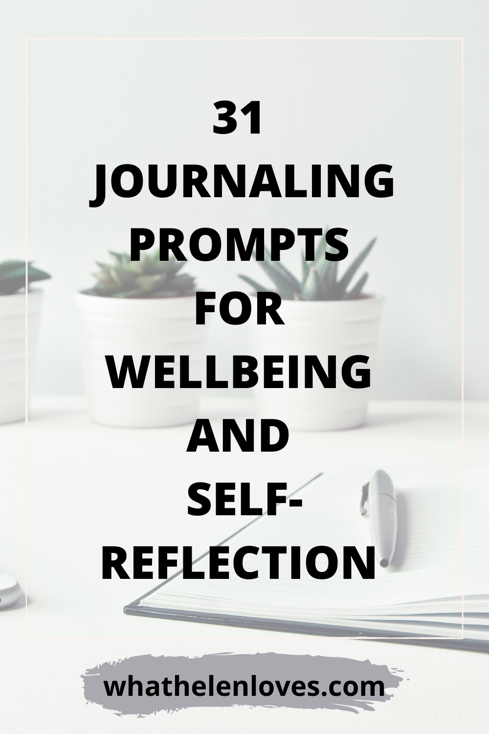 Pinterest pin for a post about 31 journaling prompts for wellbeing and self-reflection