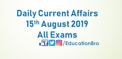 Daily Current Affairs 15th August 2019 For All Government Examinations