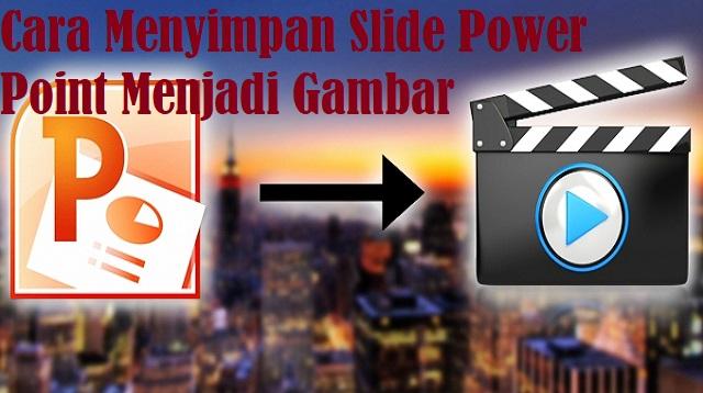 Cara Menyimpan Slide Power Point Menjadi Gambar