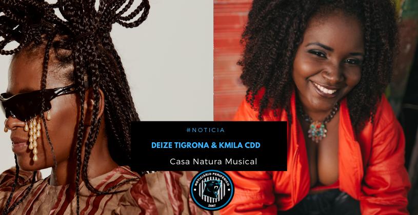 Cantoras Deize Tigrona e Kmila CDD encerram a programação do Afetos da Casa Natura Musical