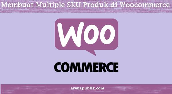 Membuat Multiple SKU Produk di Woocommerce