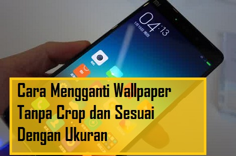 Cara mengganti wallpaper tanpa crop dan sesuai ukuran
